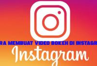 Cara Membuat Video Bokeh Di Instagram Secara Cepat dan Mudah