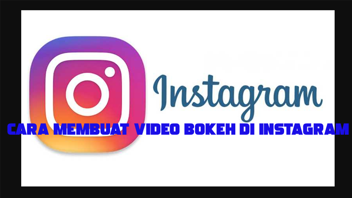 Cara Membuat Video Bokeh Di Instagram