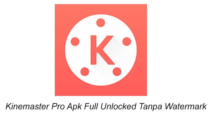 Kinemaster Pro Apk Full Unlocked Tanpa Watermark